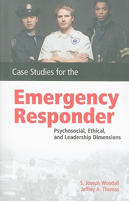 Case Studies for the Emergency Responder By Woodall, S. Joseph, Ph.D./ Thomas, Jeffrey A.